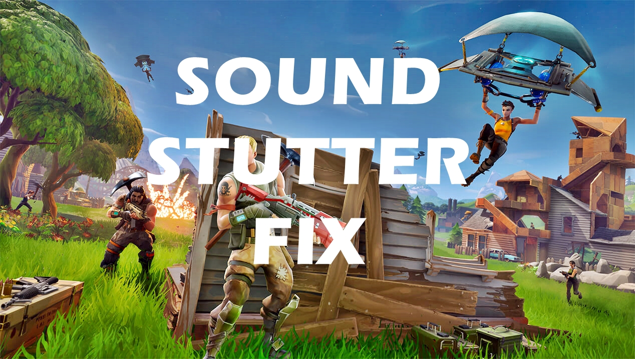 Fortnite Sound Not Working Pc sound or audio stutter bug fix for fortnite - frondtech